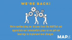 Graphic with icon of people holding gears. Text reads: We're back! We're synthesizing our lessons from the MAPOut and appreciate our community's grace as we get our bearings to implement new changes.